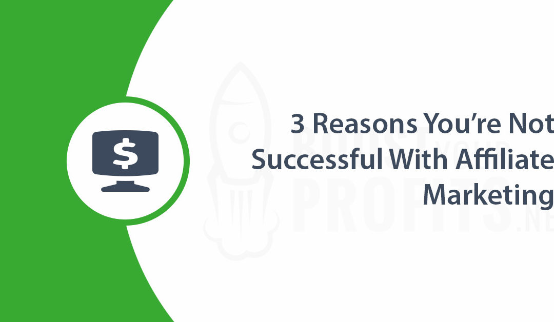 3 Reasons You're Not Successful With Affiliate Marketing