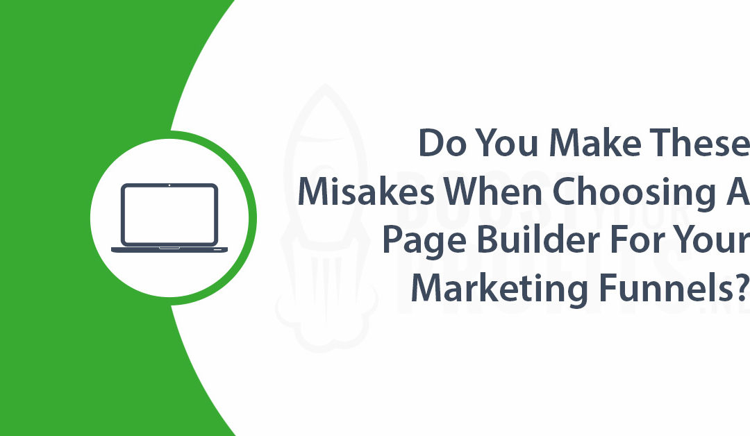 Do You Make These Mistakes When Choosing A Page Builder For Your Marketing Funnels?